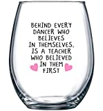 Behind Every Dancer Who Believes in Themselves - Dance Teacher Gift Idea for Recital - Dancing Gifts for Coach or Instructor - 15 oz Stemless Wine Glass