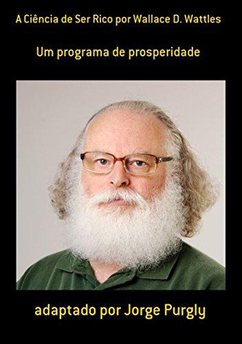 A Ciência De Ser Rico Por Wallace D. Wattles (Portuguese Edition)