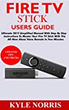 FIRE TV STICK USERS GUIDE: Ultimate 2019 Simplified Manual With Step By Step Instructions To Master Your Fire TV Stick With The All-New Alexa Voice Remote In Few Minutes