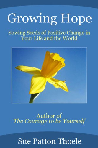 Growing Hope: Sowing Seeds Of Positive Change In Your Life And In The World by [Thoele, Sue Patton]
