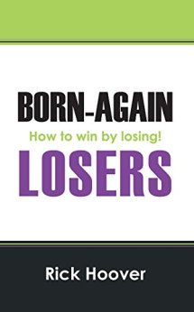 Born-Again Losers: How to win by losing! by [Hoover, Rick]