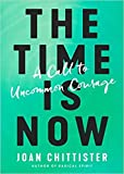 [By Joan Chittister ] The Time Is Now: A Call to Uncommon Courage (Hardcover) by Joan Chittister (Author) (Hardcover)