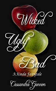 Wicked Ugly Bad (A Kinda Fairy Tale Book 1)