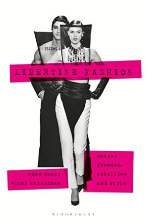 Libertine Fashion: Sexual Freedom, Rebellion, and Style (Dress, Body, Culture)