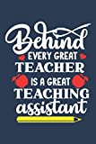 Behind Every Great Teacher is a Great Teaching Assistant: Lined Blank Notebook Journal