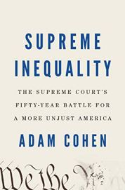 Supreme Inequality: The Supreme Court's Fifty-Year Battle for a More Unjust America by [Cohen, Adam]