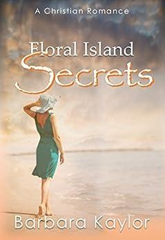 Floral Island Secrets by [Kaylor, Barbara]