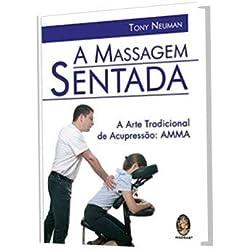 A Massagem Sentada - A Arte Tradicional de Acupressão