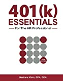 401(k) ESSENTIALS For The HR Professional: Plan Administration Simplified for the 401(k) Plan Sponsor