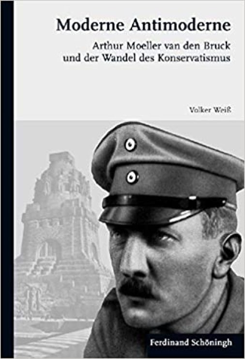 Moderne Antimoderne: Arthur Moeller Van Den Bruck Und Der Wandel Des  Konservatismus (German Edition): Weiß, Volker: 9783506771469: Amazon.com:  Books