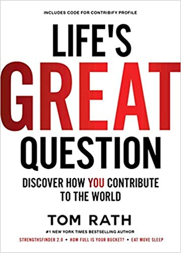 """Image result for Life's Great Question: Discover How You Contribute to The World - Tom Rath"""""""
