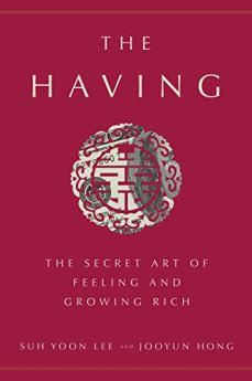 The Having: The Secret Art of Feeling and Growing Rich by [Lee, Suh Yoon, Hong, Jooyun]