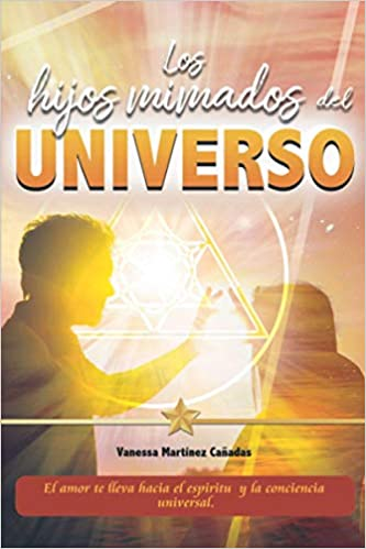 LOS HIJOS MIMADOS DEL UNIVERSO de Vanessa Martínez Cañadas