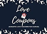 Love Coupons (Romantic Love Vouchers For Couples): Relationship IOU Tokens for Your Husband or Boyfriend | Create 40 Romantic Memories| Contains ... (Perfect Valentines or Anniversary Gift Idea)