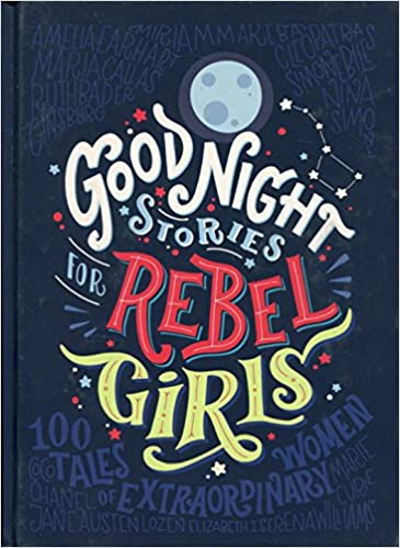 Good night stories for rebel girls empowering books for little girls