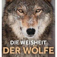 Die Weisheit der Wölfe : Wie sie denken, planen, füreinander sorgen - Erstaunliches über das Tier, das dem Menschen am ähnlichsten ist / Elli H. Radinger