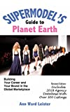 The Supermodel's Guide to Planet Earth: Building Your Career and Your Brand in the Global Market; Includes 2017 World Agency Database with over 300 Listings!