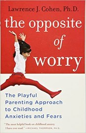 the opposite of worry parenting resources