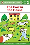 The Cow in the House (Penguin Young Readers, Level 2)