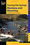 Touring Hot Springs Montana and Wyoming: A Guide to the States' Best Hot Springs, 2nd