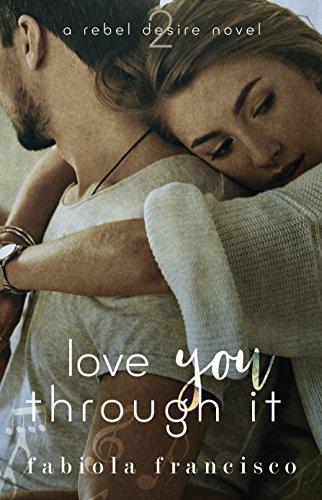 Love You Through It (A Rebel Desire Novel Book 2) by [Francisco, Fabiola]