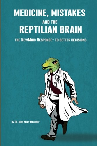 Medicine, Mistakes and the Reptilian Brain: The NewMind Response(TM) to better decisions