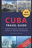 Cuba Travel Guide  (2018 Edition): Explore Culture, Cuisine, and History in Havana and Beyond