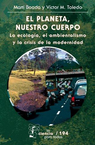 El planeta, nuestro cuerpo. La ecología, el ambientalismo y la crisis de la modernidad (La Ciencia...