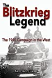The Blitzkrieg Legend: The 1940 Campaign in the West