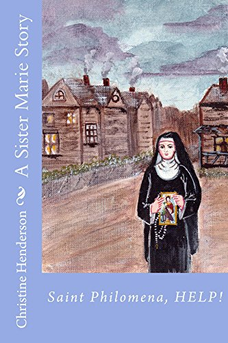 A Sister Marie Story: Saint Philomena, HELP! by [Henderson, Christine]