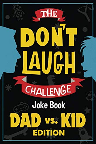 The Don't Laugh Challenge - Dad vs. Kid Edition: The Ultimate Showdown Between Dads and Kids - A Joke Book for Father's Day, Birthdays, Christmas and More