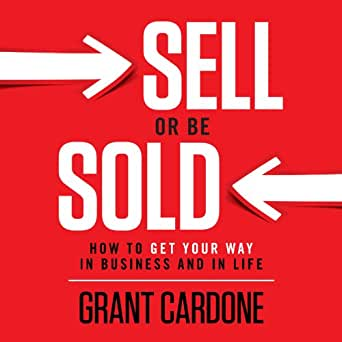 Sell or Be Sold: How to Get Your Way in Business and in Life (Audible Audio  Edition): Grant Cardone, Grant Cardone, Grant Cardone: Amazon.ca: Audible  Audiobooks