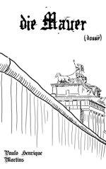 die Mauer: (dossiê) por [Martins, Paulo Henrique]