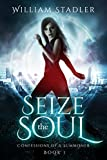 Seize the Soul: Confessions of a Summoner Book 1