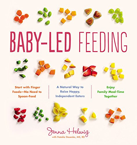 Baby-Led Feeding: A Natural Way to Raise Happy, Independent Eaters