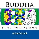 Buddha Mandalas: Beautiful Mandala Coloring Book - Simple, calm, no stress Mandalas to color for children and adults alike - Would make a great gift / present. (Volume 2)