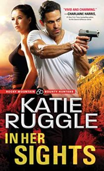 In Her Sights (Rocky Mountain Bounty Hunters Book 1) by [Ruggle, Katie]