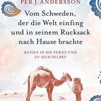 Vom Schweden, der die Welt einfing und in seinem Rucksack mit nach Hause brachte : Reisen in die Ferne und zu sich selbst / Per J. Andersson