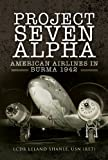 Project Seven Alpha: American Airlines in Burma 1942 (Aviator)