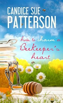 How to Charm a Beekeeper's Heart by [Patterson, Candice]