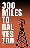 300 Miles to Galveston