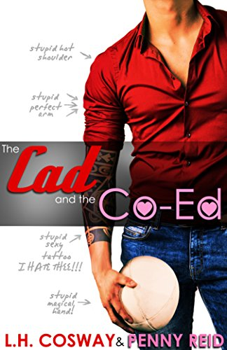 The Cad and the Co-Ed by L.H. Cosway & Penny Reid