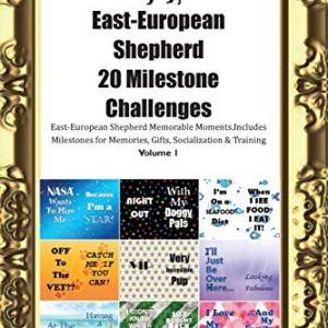 East-European Shepherd 20 Milestone Challenges East-European Shepherd Memorable Moments.Includes Milestones for Memories, Gifts, Socialization & Training Volume 1 1
