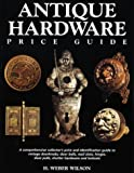 Antique Hardware Price Guide: A Comprehensive Collector's Price Guide and Identification Guide to Vintage Doorknobs, Door Bells, Mail Slots, Hinges, Door Pulls, Shutter Hardware and Lockets
