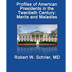 Profiles of American Presidents in the Twentieth Century: Merits and Maladies: From Theodore Roosevelt Jr. to William Jefferson Clinton: Contributions, Mental and Physical Illnesses