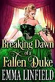 The Breaking Dawn of a Fallen Duke: A Historical Regency Romance Novel