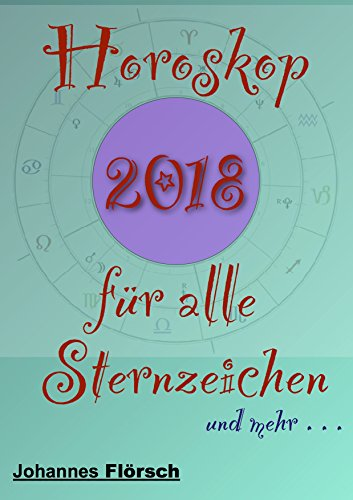 Horoskop 2018 Fur Alle Sternzeichen German Edition By Florsch Johannes