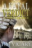 A Fatal Verdict: A Sister's Revenge (The Trials of Sarah Newby series Book 2)