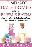 Homemade Bath Bombs and Bubble Baths: Easy Luxurious Bath Bomb and Bubble Bath Recipes to Make at Home