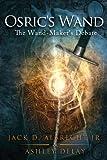 The Wand-Maker's Debate (Osric's Wand, Book One) (Osric's Wand series 1)
